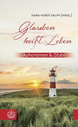 Glauben heißt Leben von Frey,  Axel, Skypy,  Hans-Horst