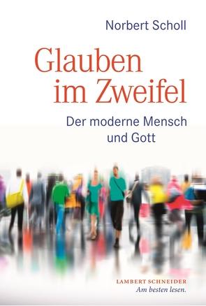 Glauben im Zweifel von Scholl,  Norbert