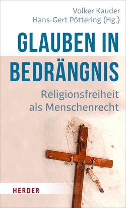 Glauben in Bedrängnis von Kauder,  Volker, Poettering,  Hans-Gert