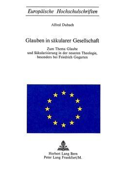 Glauben in säkularer Gesellschaft von Dubach,  Alfred