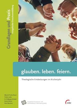 glauben. leben. feiern. von Fischer-Braun,  Albrecht, Leube,  Frieder, Schnabel,  Wolfgang, Vollmer,  Karola, Waschner,  Petra