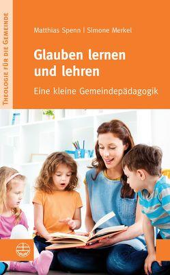 Glauben lernen und lehren von Merkel,  Simone, Spenn,  Matthias