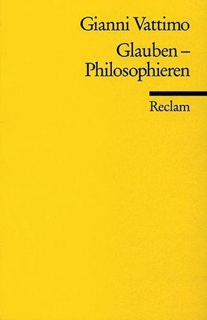 Glauben – Philosophieren von Schultz,  Christiane, Vattimo,  Gianni