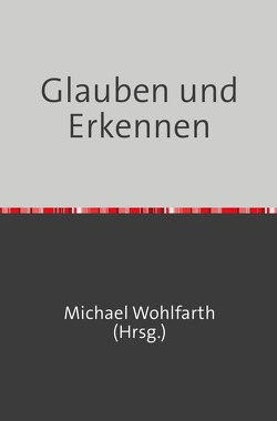 Glauben und Erkennen von Thriemer,  Sven, Wohlfarth,  Margard, Wohlfarth,  Michael