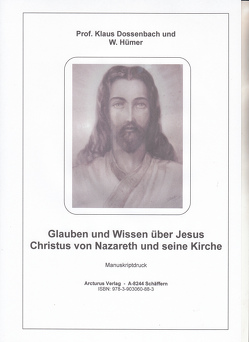 Glauben und Wissen über Jesus Christus von Nazareth und seine Kirche von Prof. Dossenbach,  Klaus, W.,  Hümer