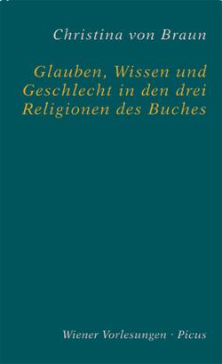Glauben, Wissen und Geschlecht in den drei Religionen des Buches von von Braun,  Christina