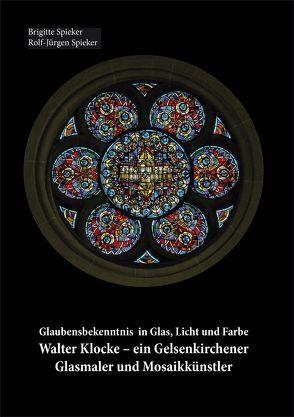 Glaubensbekenntnis in Glas, Licht und Farbe von Spieker,  Brigitte, Spieker,  Rolf-Jürgen