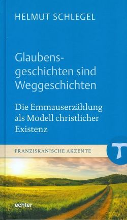Glaubensgeschichten sind Weggeschichten von Schlegel,  Helmut