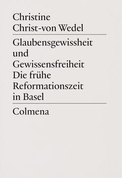 Glaubensgewissheit und Gewissensfreiheit. Die frühe Reformationszeit in Basel von Christ-von Wedel,  Christine
