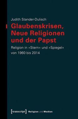Glaubenskrisen, Neue Religionen und der Papst von Stander-Dulisch,  Judith