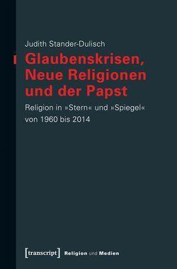 Glaubenskrisen, Neue Religionen und der Papst von Stander,  Judith