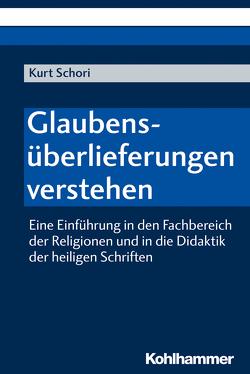 Glaubensüberlieferungen verstehen von Schori,  Kurt