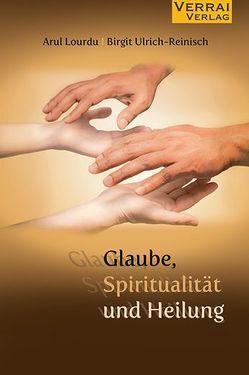 Glaube,Spiritualität und Heilung von Lourdu,  Arul, Ulrich-Reinisch,  Birgit