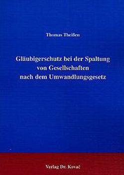 Gläubigerschutz bei der Spaltung von Gesellschaften nach dem Umwandlungsgesetz von Theissen,  Thomas