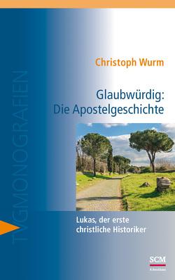 Glaubwürdig: Die Apostelgeschichte von Wurm,  Christoph