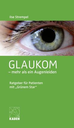 Glaukom – mehr als ein Augenleiden von Strempel,  Ilse