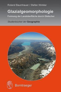 Glazialgeomorphologie von Baumhauer,  Roland, Winkler,  Stefan