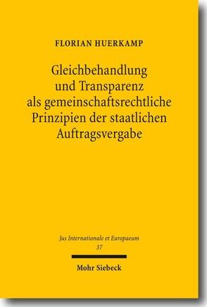 Gleichbehandlung und Transparenz als gemeinschaftsrechtliche Prinzipien der staatlichen Auftragsvergabe von Huerkamp,  Florian
