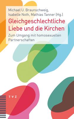 Gleichgeschlechtliche Liebe und die Kirchen von Braunschweig,  Michael, Noth,  Isabelle, Reformierte im Dialog, Tanner,  Mathias