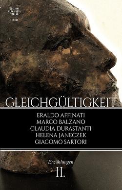 Gleichgültigkeit (II) von Affinati,  Eraldo, Balzano,  Marco, Durastanti,  Claudia, Janeczek,  Helena, Sartori,  Giacomo