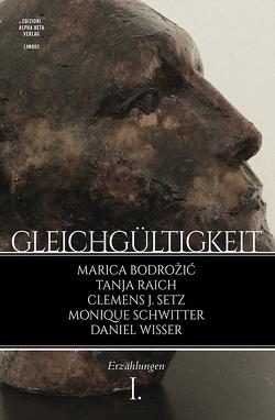 Gleichgültigkeit von Bodrožić,  Marica, Raich,  Tanja, Schwitter,  Monique, Setz,  Clemens J., Wisser,  Daniel