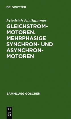 Gleichstrommotoren. Mehrphasige Synchron- und Asynchronmotoren von Niethammer,  Friedrich