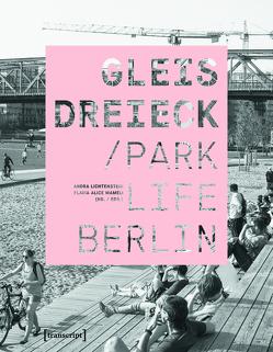 Gleisdreieck / Parklife Berlin von Lichtenstein,  Andra, Mameli,  Flavia Alice