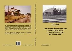 Gleistod – Die Industriebahn von Berlin-Tegel nach Friedrichsfelde (ITF) in West-Berlin von Bayer,  Michael