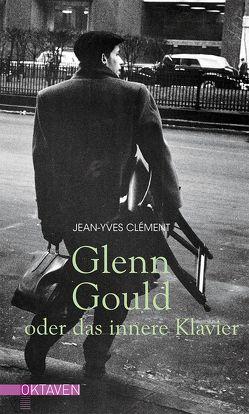 Glenn Gould oder das innere Klavier von Clément,  Jean-Yves, Ueberle-Pfaff,  Maja