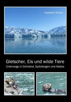 Gletscher, Eis und wilde Tiere von Werner,  Stephanie