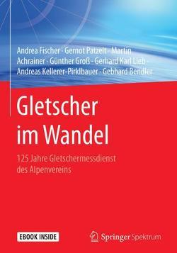 Gletscher im Wandel von Achrainer,  Martin, Bendler,  Gebhard, Fischer,  Andrea, Groß,  Günther, Kellerer-Pirklbauer,  Andreas, Lieb,  Gerhard Karl, Patzelt,  Gernot