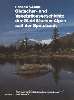Gletscher- und Vegetationsgeschichte der Südrätischen Alpen seit der Späteiszeit von Burga,  Conradin A