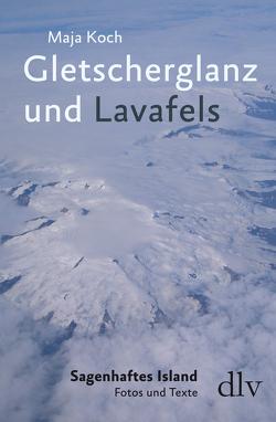 Gletscherglanz und Lavafels von Koch,  Maja