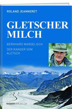 Gletschermilch von Jeanneret,  Roland, Margelisch,  Bernhard