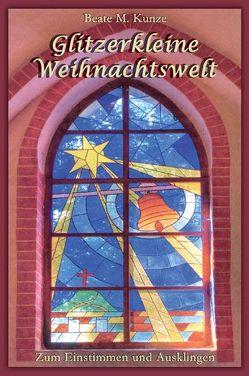 Glitzerkleine Weihnachtswelt von Kunze,  Beate M