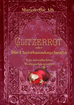 Glitzerrot oder die Christbaumkugelmafia von Alb,  Margarethe