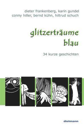 glitzerträume / blau von Frankenberg,  Dieter, Gundel,  Karin, Hiller,  Conny, Kühn,  Bernd, Schuch,  Hiltrud