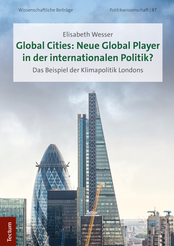 Global Cities: Neue Global Player in der internationalen Politik? von Wesser,  Elisabeth