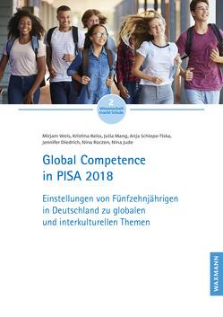 Global Competence in PISA 2018 von Diedrich,  Jennifer, Jude,  Nina, Mang,  Julia, Reiss,  Kristina, Roczen,  Nina, Schiepe-Tiska,  Anja, Weis,  Mirjam