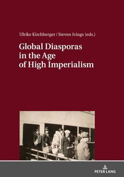 Global Diasporas in the Age of High Imperialism von Ivings,  Steven, Kirchberger,  Ulrike