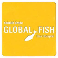 Global Fish von Grebe,  Rainald