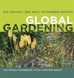 Die Vielfalt der Welt im eigenen Garten von Amersberger,  Thomas, Böhler,  Christoph