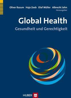 Global Health von Jahn,  Albrecht, Müller,  Olaf, Razum,  Oliver, Zeeb,  Hajo