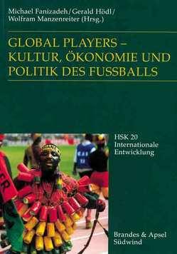 Global Players – Kultur, Ökonomie und Politik des Fussballs von Fanizadeh,  Michael, Hödl,  Gerald, Manzenreiter,  Wolfram