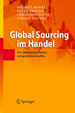 Global Sourcing im Handel von Breuer,  Peter, Eltze,  Christoph, Kerner,  Jürgen, Merkel,  Helmut