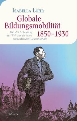 Globale Bildungsmobilität 1850-1930 von Löhr,  Isabella