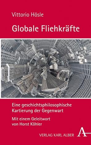 Globale Fliehkräfte von Hösle,  Prof. Vittorio, Köhler,  Horst