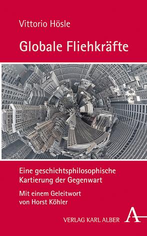 Globale Fliehkräfte von Hösle,  Vittorio, Köhler,  Horst