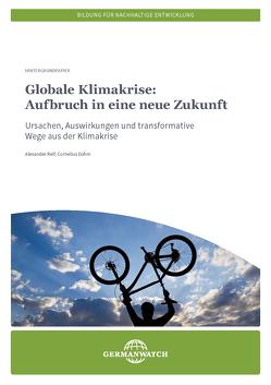 Globale Klimakrise: Aufbruch in eine neue Zukunft von Dahm,  Cornelius, Reif,  Alexander