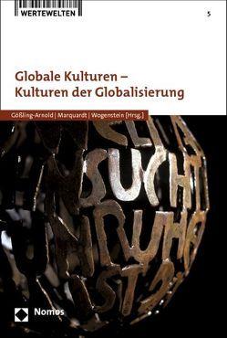 Globale Kulturen – Kulturen der Globalisierung von Gößling-Arnold,  Christina, Marquardt,  Philipp, Wogenstein,  Sebastian